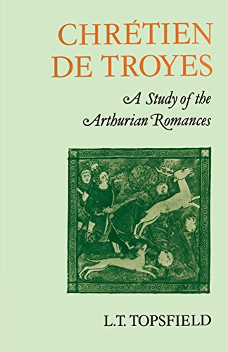 Chrétien de Troyes: A Study of the Arthurian Romances by L. T. Topsfield (25-Nov-2010) Paperback
