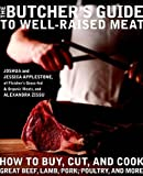 The Butcher's Guide to Well-Raised Meat: How to Buy, Cut, and Cook Great Beef, Lamb, Pork, Poultry, and More by Joshua Applestone (2011-06-07)