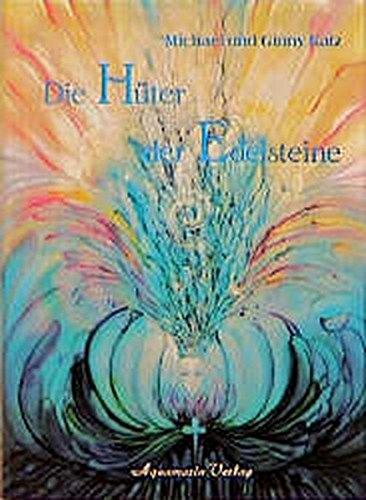 Die Hüter der Edelsteine: Gespräche mit den Engeln und Devas des Mineralreiches -