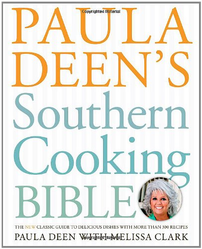 paula-deens-southern-cooking-bible-the-new-classic-guide-to-delicious-dishes-with-more-than-300-reci