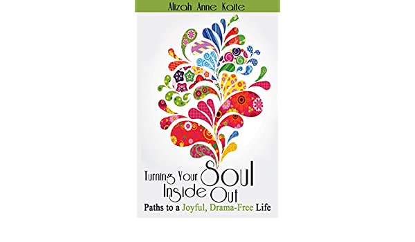 Turning Your Soul Inside Out: Paths to a Joyful, Drama-Free Life