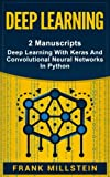 Deep Learning: 2 Manuscripts - Deep Learning With Keras And Convolutional Neural Networks In Python