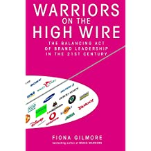 Warriors On The High Wire: The Balancing Act of Brand Leadership in the 21st Century