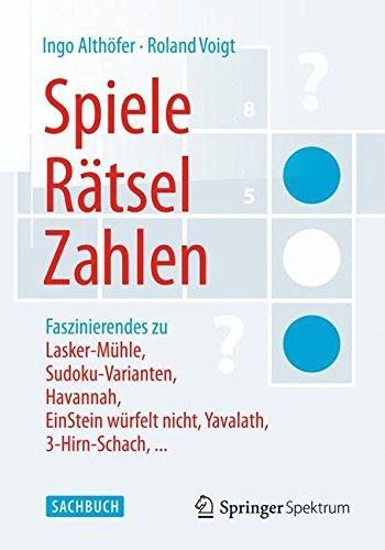 Spiele Spielen Computer Zu (Spiele, Rätsel, Zahlen: Faszinierendes zu Lasker-Mühle, Sudoku-Varianten, Havannah, EinStein würfelt nicht, Yavalath, 3-Hirn-Schach, . . . (German Edition))