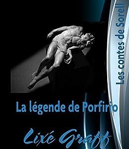 La légende de Porfirio: Conte érotique gay (Les contes de Sorell) par [Graff, Lixé]