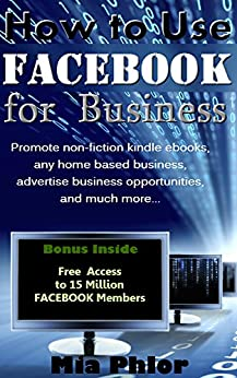 How to Use Facebook for Business: Facebook Marketing Tips and Strategies for Small Businesses (Bonus '15 Million Facebook Members' Included!) by [Phlor, Mia]