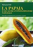 eBook Gratis da Scaricare La papaia e gli altri antinfiammatori naturali Una dieta antinfiammatoria preventiva e curativa (PDF,EPUB,MOBI) Online Italiano