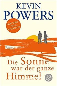 Die Sonne war der ganze Himmel: Roman (German Edition) by [Powers, Kevin]
