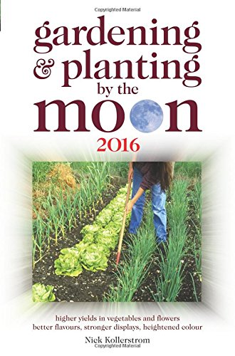 Gardening and Planting by the Moon 2016: Higher Yields in Vegetables and Flowers
