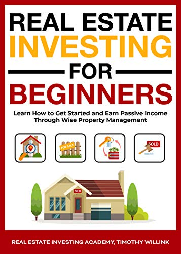 Real Estate Investing for Beginners: Learn How to Get Started and Earn Passive Income Through Wise Property Management (English Edition)