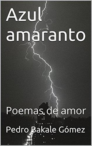 Azul amaranto: Poemas de amor por Pedro Bakale Gómez