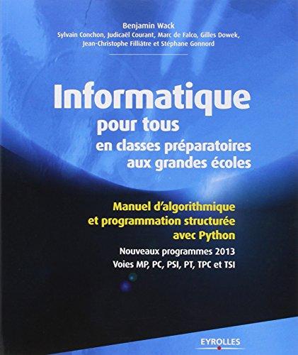 Informatique pour tous en classes prparatoires aux grandes coles : Manuel d'algorithmique et programmation structure avec Python, Nouveaux programmes 2013, Voies MP, PC, PSI, PT, TPC et TSI
