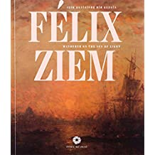 Felix Ziem: Işık Denizinde Bir Gezgin / Felix Ziem - Wander On The Sea Of Light