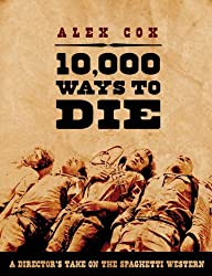 10,000 Ways to Die: A Director's Take on the Spaghetti Western by Alex Cox (1-May-2009) Paperback