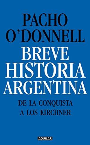 Breve historia argentina. De la Conquista a los Kirchner por Pacho O'Donnell