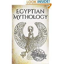 Egyptian Mythology: A Concise Guide to the Ancient Gods and Beliefs of Egyptian Mythology (Greek Mythology - Norse Mythology - Egyptian Mythology - Celtic Mythology Book 3)