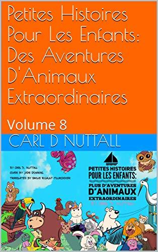 Couverture du livre Petites Histoires Pour Les Enfants: Des Aventures D'Animaux Extraordinaires: Volume 8 (French Short)