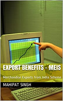 Export Benefits - MEIS: Merchandise Exports from India Scheme (1.1) by [Singh, Mahipat]