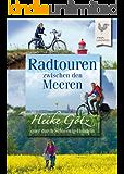 Radtouren zwischen den Meeren: Mit Heike Götz quer durch Schleswig-Holstein (Landleben)
