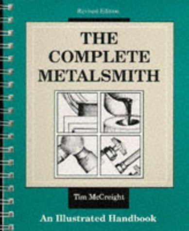 The Complete Metalsmith: Illustrated Handbook (Jewelry Crafts) by McCreight, Tim ( 1991 )