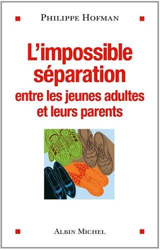 L' Impossible séparation: Entre les jeunes adultes et leurs parents par Philippe Hofman