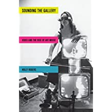 Sounding the Gallery: Video and the Rise of Art-Music (Oxford Music / Media)