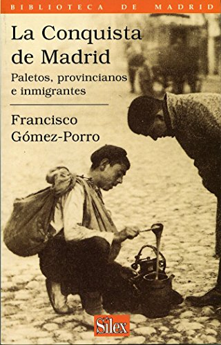 La conquista de Madrid: Paletos, provincianos e inmigrantes (Biblioteca de Madrid) por Francisco Gómez Porro