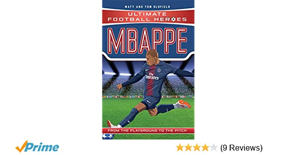 45f84a0bd1b Mbappe Ultimate Football Heroes - Collect Them All!: Amazon.co.uk: Matt &  Tom Oldfield: Books
