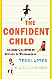The Confident Child – Raising Children to Believe in Themselves Reissue