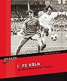 1. FC Köln: Vom Vorstadtverein zum Weltclub (1975)