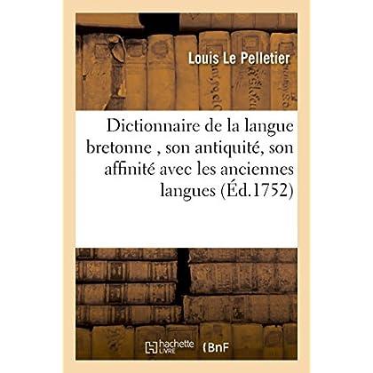 Dictionnaire de la langue bretonne, où l'on voit son antiquité, son affinité avec les anciennes: langues, l'explication de plusieurs passages de l'Écriture Sainte, et des auteurs profanes