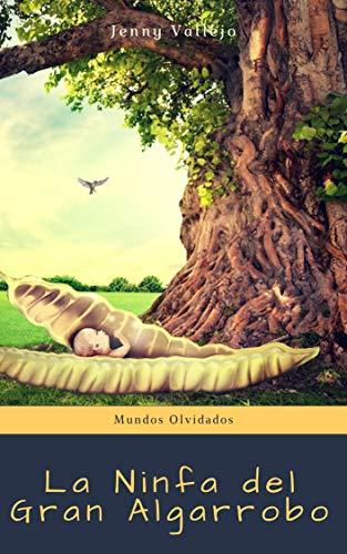 La Ninfa del Gran Algarrobo (Mundos Olvidados nº 2) por Jenny Vallejo