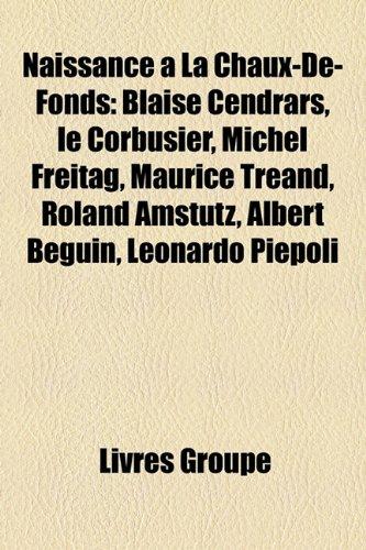 naissance-la-chaux-de-fonds-blaise-cendrars-le-corbusier-michel-freitag-maurice-trand-roland-amstutz