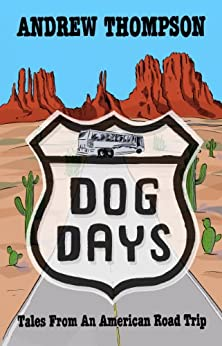 Dog Days - Tales from an American Road Trip: American Travel Stories by [Thompson, Andrew]
