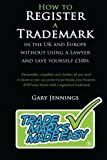 How to Register a Trademark: in the UK or Europe Without Using a Lawyer and Save Yourself £100's