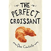 The Perfect Croissant: Step-by-Step Instructions Plus Fabulous Fillings