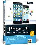 iPhone 6: Die verständliche Anleitung zum iPhone 6 und 6 Plus – aktuell zu iOS 8