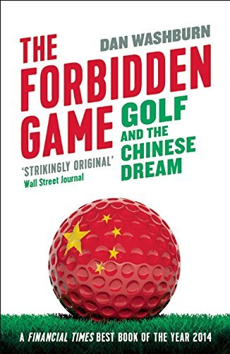 The Forbidden Game: Golf and the Chinese Dream by Dan Washburn (2016-08-09) par Dan Washburn