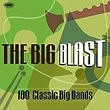 The Big Blast: 100 Classic Big Bands