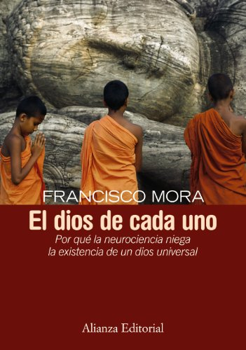 El dios de cada uno / The God of Each: Por Que La Neurociencia Niega La Existencia De Un Dios Universal / Why Neuroscience Denies the Existence of a Universal God