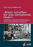 »Eisen schaffen für das kämpfende Heer!«: Die Doggererz AG - ein Beitrag der Otto-Wolff-Gruppe und der saarländischen Stahlindustrie zur nationalsozialistischen ... und Rüstungspolitik auf der badischen Baar