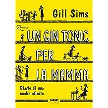 Un gin tonic per la mamma: Diario di una mamma sfinita (Italian Edition)
