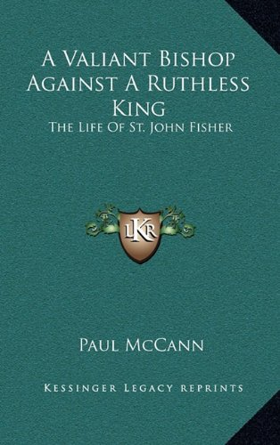 A Valiant Bishop Against a Ruthless King: The Life of St. John Fisher
