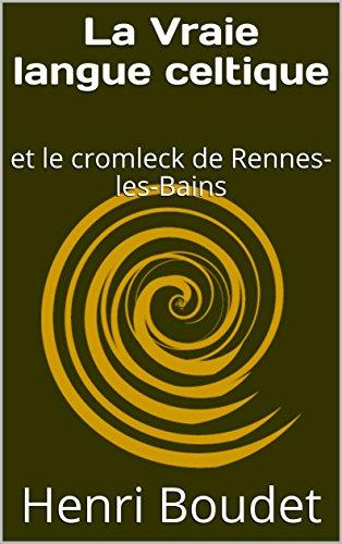 La Vraie langue celtique: et le cromleck de Rennes-les-Bains par Henri Boudet