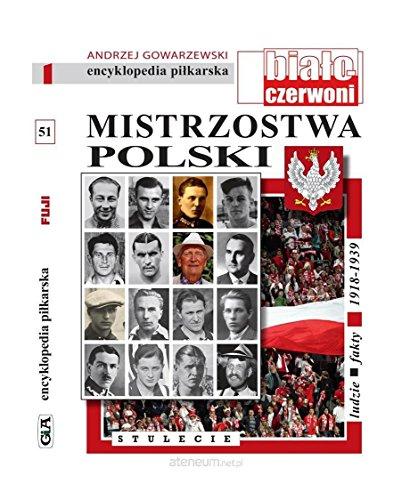 Mistrzostwa Polski. Ludzie, fakty 1918-1939 - Andrzej Gowarzewski [KSIĄŻKA]