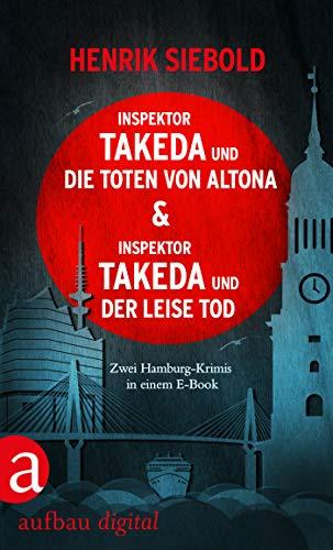Inspektor Takeda und die Toten von Altona & Inspektor Takeda und der leise Tod: Zwei Kriminalromane in einem E-Book (Inspektor Takeda ermittelt)