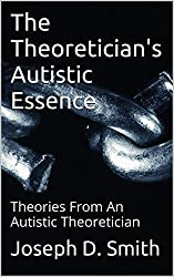 The Theoretician's Autistic Essence: Theories From An Autistic Theoretician (English Edition)