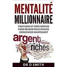 Mentalité Millionnaire: Habitudes et idées simples pour réussir, vous pouvez commencer maintenant