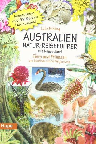 Australien Natur-Reiseführer mit Neuseeland: Tiere und Pflanzen am touristischen Wegesrand