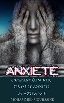 Anxiété: Comment Éliminer Stress Et Anxiété De Votre Vie !